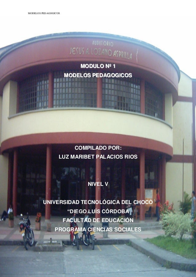 MODELOS PEDAGOGICOS  MODULO Nº 1 MODELOS PEDAGOGICOS  COMPILADO POR: LUZ MARIBET PALACIOS RIOS  NIVEL V  UNIVERSIDAD TECNO...
