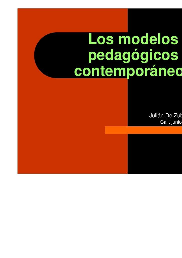 Los modelos  pedagógicoscontemporáneos        Julián De Zubiría Samper            Cali, junio de 2010