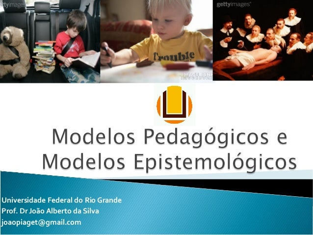 Universidade Federal do Rio Grande Prof. Dr João Alberto da Silva joaopiaget@gmail.com