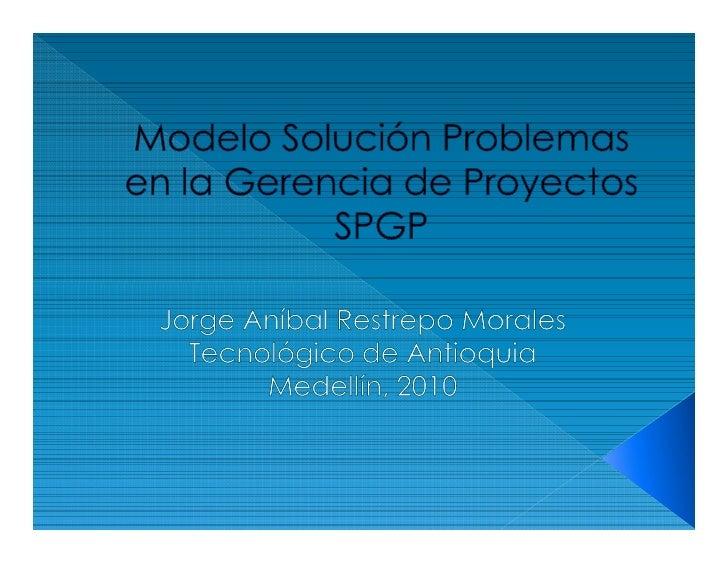 ¿Modelo SPGP?   Es un método creativo, diseñado para la discusión de problemas generados en los proyectos, comités de eval...