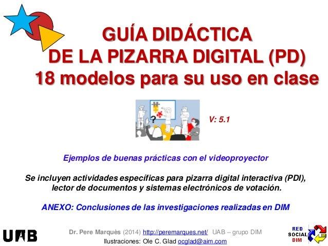 GUÍA DIDÁCTICA DE LA PIZARRA DIGITAL (PD) 18 modelos para su uso en clase Ejemplos de buenas prácticas con el videoproyect...