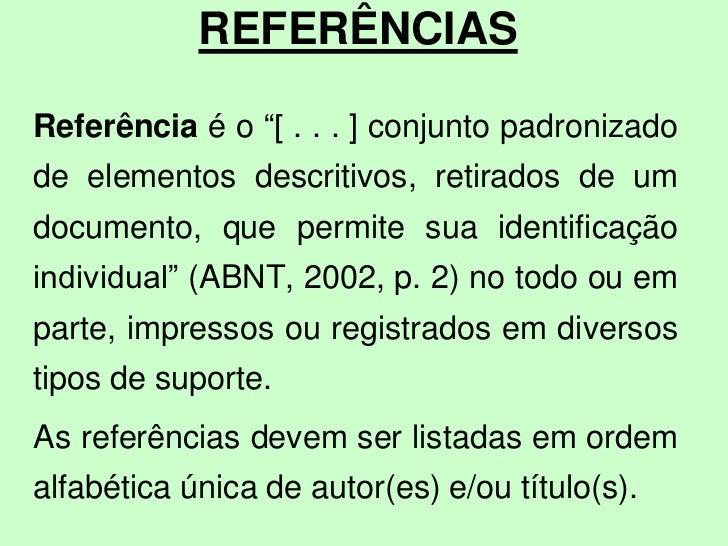 """REFERÊNCIASReferência é o """"[ . . . ] conjunto padronizadode elementos descritivos, retirados de umdocumento, que permite s..."""