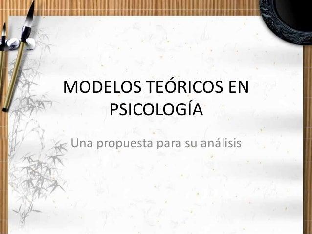 MODELOS TEÓRICOS EN PSICOLOGÍA Una propuesta para su análisis
