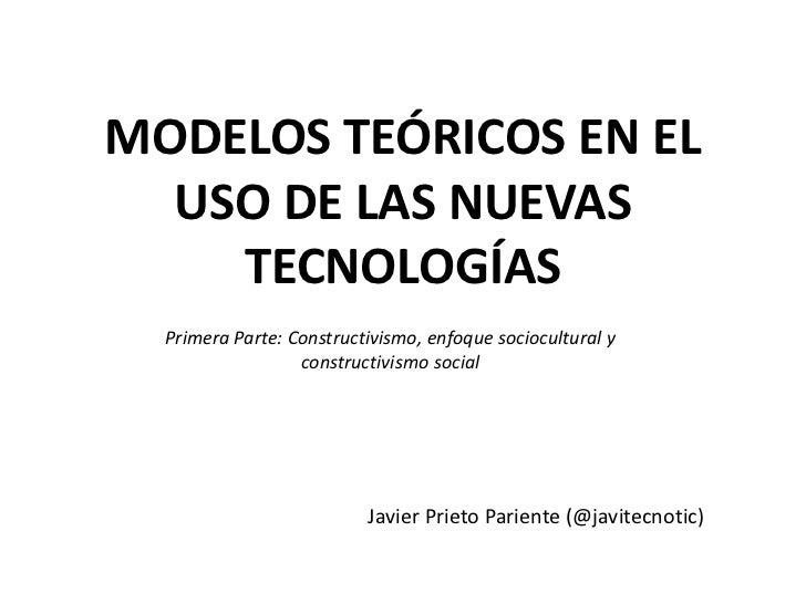 MODELOS TEÓRICOS EN EL  USO DE LAS NUEVAS    TECNOLOGÍAS  Primera Parte: Constructivismo, enfoque sociocultural y         ...
