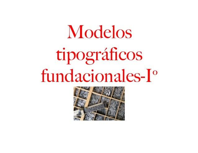Modelos  tipográficosfundacionales-Iº