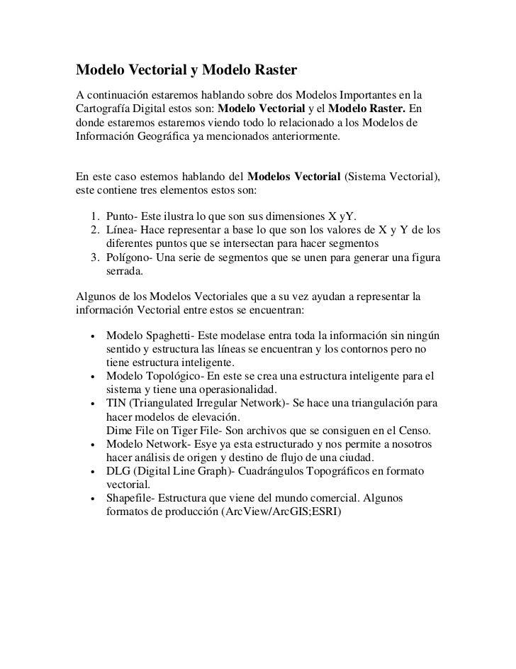Modelo Vectorial y Modelo RasterA continuación estaremos hablando sobre dos Modelos Importantes en laCartografía Digital e...