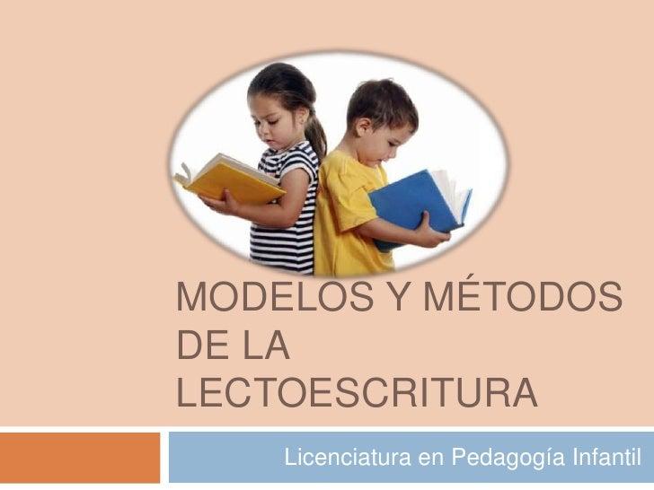 MODELOS Y MÉTODOSDE LALECTOESCRITURA    Licenciatura en Pedagogía Infantil