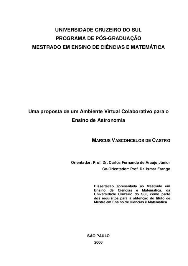UNIVERSIDADE CRUZEIRO DO SUL PROGRAMA DE PÓS-GRADUAÇÃO MESTRADO EM ENSINO DE CIÊNCIAS E MATEMÁTICA Uma proposta de um Ambi...