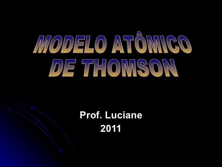 Prof. Luciane 2011 MODELO ATÔMICO DE THOMSON