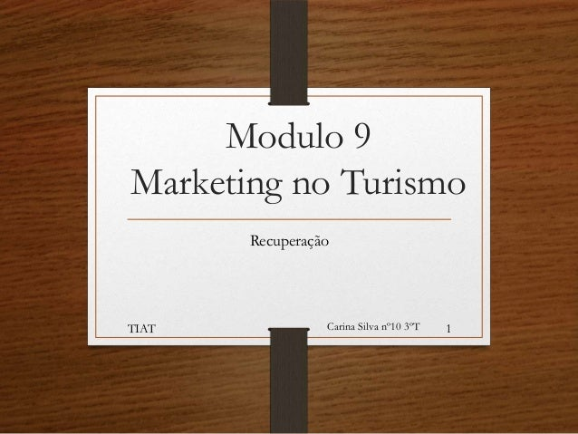 Modulo 9 Marketing no Turismo Recuperação  TIAT  Carina Silva nº10 3ºT  1