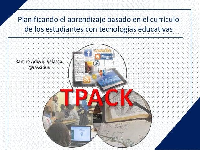 Planificando el aprendizaje basado en el currículo   de los estudiantes con tecnologías educativasRamiro Aduviri Velasco  ...