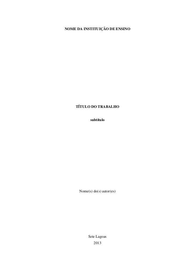 NOME DA INSTITUIÇÃO DE ENSINO TÍTULO DO TRABALHO subtítulo Nome(s) do(s) autor(es) Sete Lagoas 2013