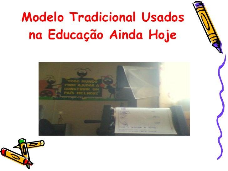 Modelo Tradicional Usados na Educação Ainda Hoje