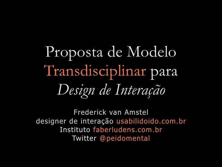 Proposta de Modelo   Transdisciplinar para     Design de Interação           Frederick van Amstel designer de interação us...