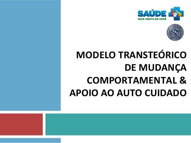 MODELO TRANSTEÓRICO DE MUDANÇA COMPORTAMENTAL & APOIO AO AUTO CUIDADO