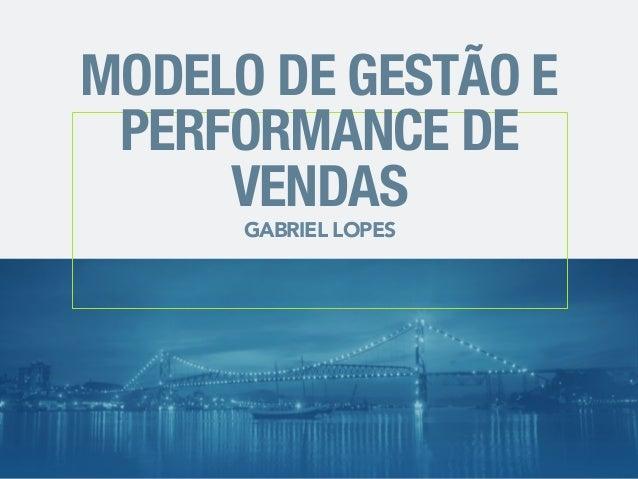 MODELO DE GESTÃO E  PERFORMANCE DE  VENDAS  GABRIEL LOPES