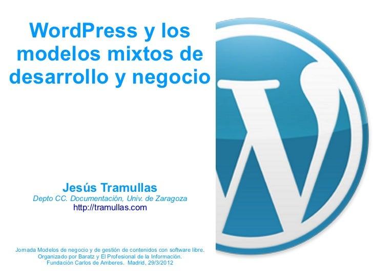 WordPress y los modelos mixtos dedesarrollo y negocio                  Jesús Tramullas      Depto CC. Documentación, Univ....