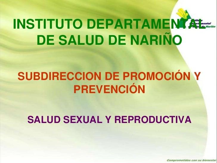 INSTITUTO DEPARTAMENTAL   DE SALUD DE NARIÑOSUBDIRECCION DE PROMOCIÓN Y        PREVENCIÓN SALUD SEXUAL Y REPRODUCTIVA