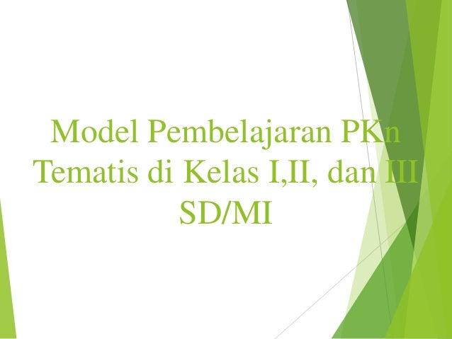 Model Pembelajaran PKn Tematis di Kelas I,II, dan III SD/MI