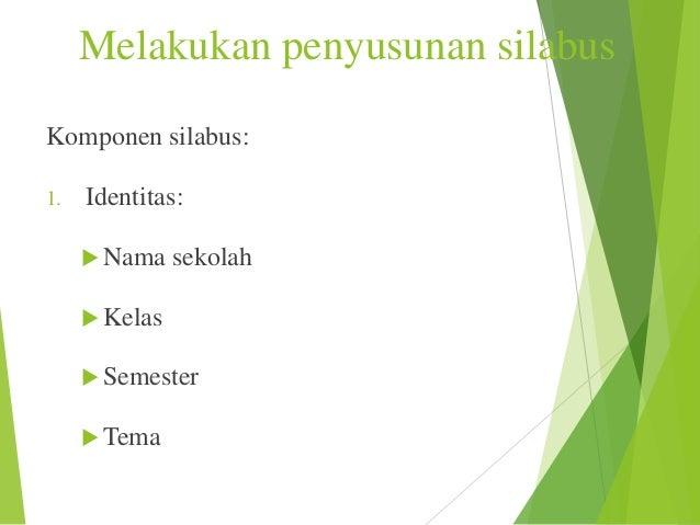 Melakukan penyusunan silabus Komponen silabus: 1.  Identitas:  Nama  sekolah   Kelas  Semester  Tema