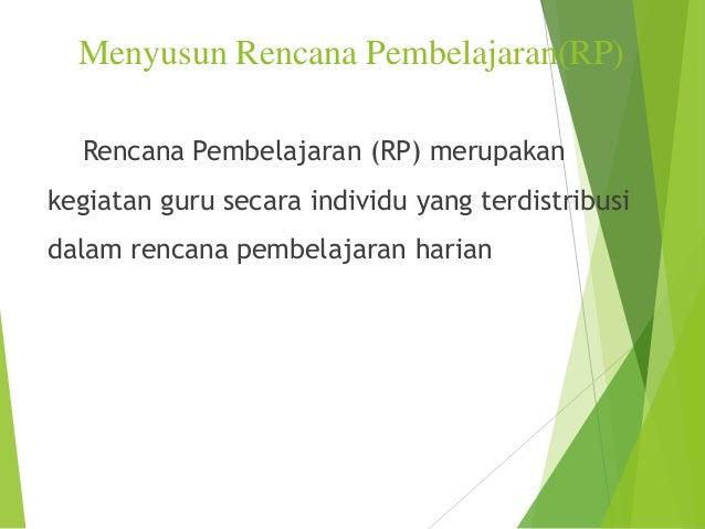 Menyusun Rencana Pembelajaran(RP) Rencana Pembelajaran (RP) merupakan  kegiatan guru secara individu yang terdistribusi da...