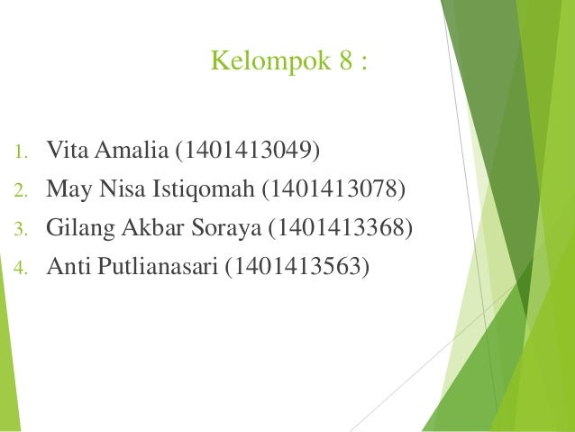 Kelompok 8 : 1.  Vita Amalia (1401413049)  2.  May Nisa Istiqomah (1401413078)  3.  Gilang Akbar Soraya (1401413368)  4.  ...