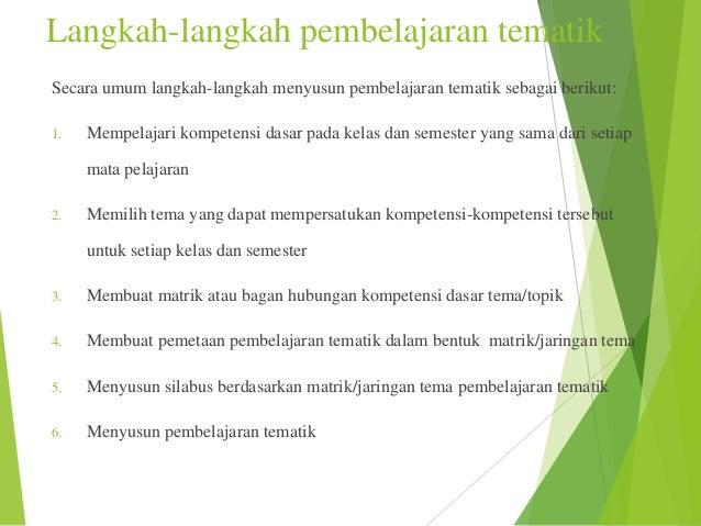 Langkah-langkah pembelajaran tematik Secara umum langkah-langkah menyusun pembelajaran tematik sebagai berikut: 1.  Mempel...