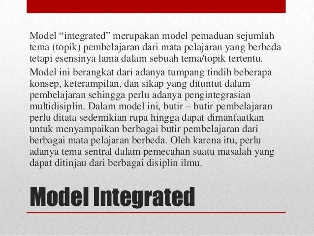 """Model """"integrated"""" merupakan model pemaduan sejumlah tema (topik) pembelajaran dari mata pelajaran yang berbeda tetapi ese..."""