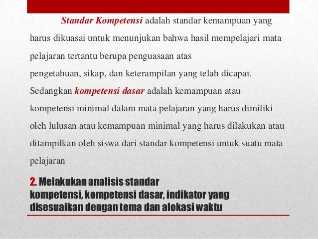 Standar Kompetensi adalah standar kemampuan yang harus dikuasai untuk menunjukan bahwa hasil mempelajari mata pelajaran te...