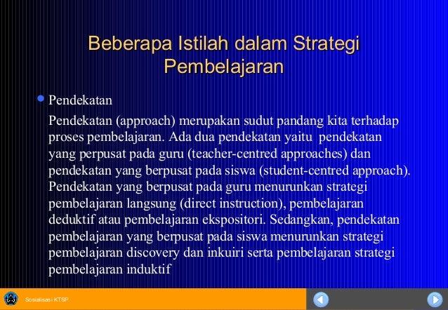 Sosialisasi KTSP Beberapa Istilah dalam StrategiBeberapa Istilah dalam Strategi PembelajaranPembelajaran Pendekatan Pende...