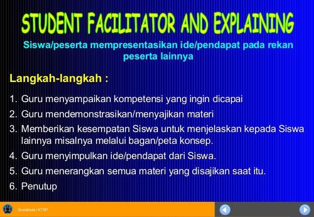 Sosialisasi KTSP Langkah-langkah : 1. Guru menyampaikan kompetensi yang ingin dicapai 2. Guru mendemonstrasikan/menyajikan...