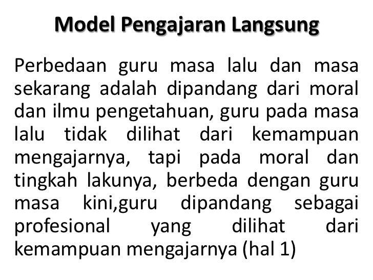 Model Pengajaran Langsung<br />Perbedaan guru masa lalu dan masa sekarang adalah dipandang dari moral dan ilmu pengetahuan...