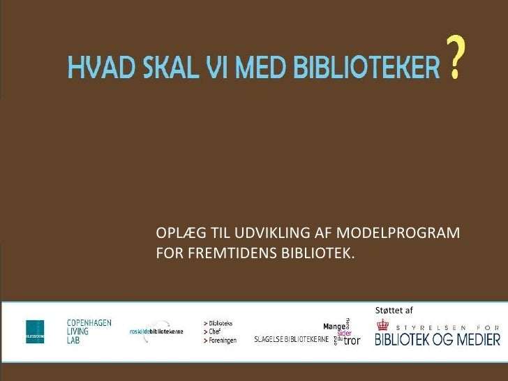 OPLÆG TIL UDVIKLING AF MODELPROGRAM             FOR FREMTIDENS BIBLIOTEK.                                                 ...