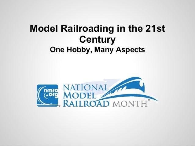Model Railroading in the 21stCenturyOne Hobby, Many Aspects