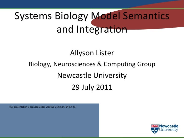 Systems Biology Model Semantics and Integration Allyson Lister Biology, Neurosciences & Computing Group Newcastle Universi...
