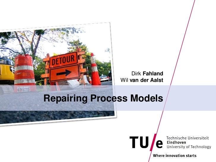 Dirk Fahland               Wil van der AalstRepairing Process Models