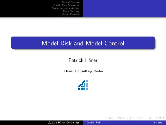 Model Classes Credit Risk Measures Model Implementation Back Testing Model Control Model Risk and Model Control Patrick H¨...