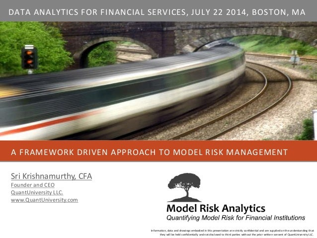 A FRAMEWORK DRIVEN APPROACH TO MODEL RISK MANAGEMENT Information, data and drawings embodied in this presentation are stri...