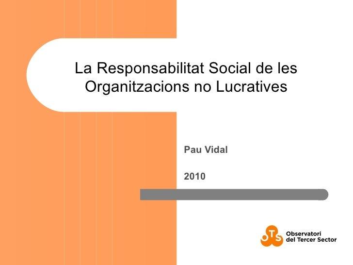 Pau Vidal 2010 La Responsabilitat Social de les Organitzacions no Lucratives
