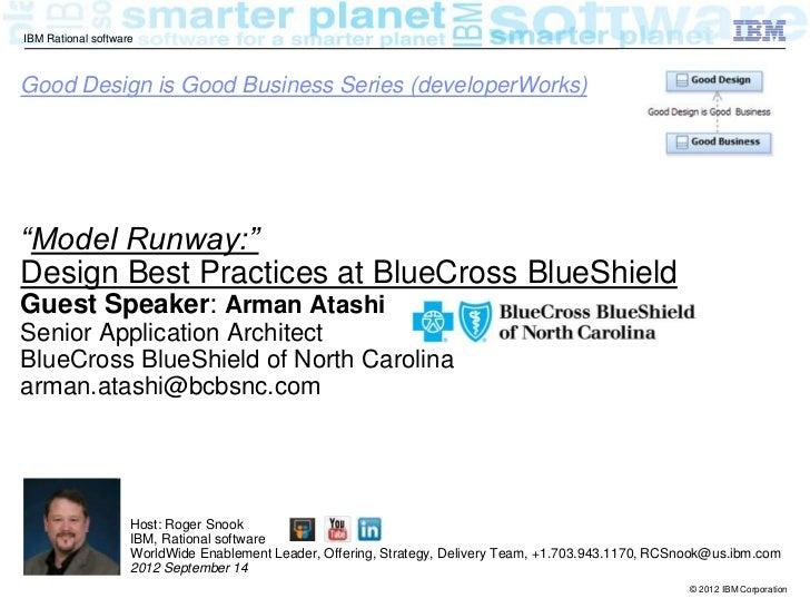 "IBM Rational softwareGood Design is Good Business Series (developerWorks)""Model Runway:""Design Best Practices at BlueCross..."