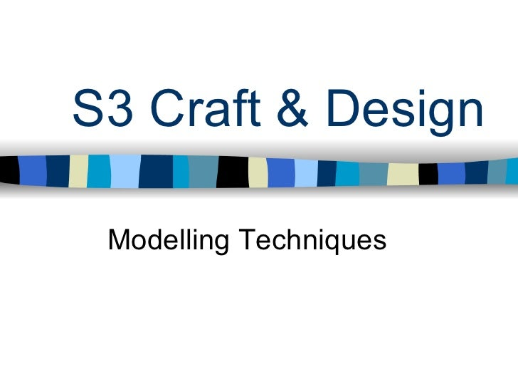 S3 Craft & Design   Modelling Techniques