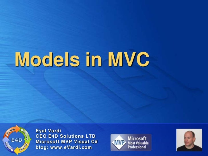 Models in MVC  Eyal Vardi  CEO E4D Solutions LTD  Microsoft MVP Visual C#  blog: www.eVardi.com