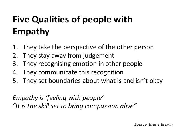 Five Qualities of people with Empathy 1. They take the perspective of the other person 2. They stay away from judgement 3....