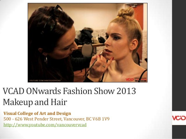 VCAD ONwards Fashion Show 2013 Makeup and Hair Visual College of Art and Design 500 - 626 West Pender Street, Vancouver, B...