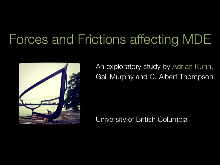 Forces and Frictions affecting MDE              An exploratory study by Adrian Kuhn,              Gail Murphy and C. Alber...