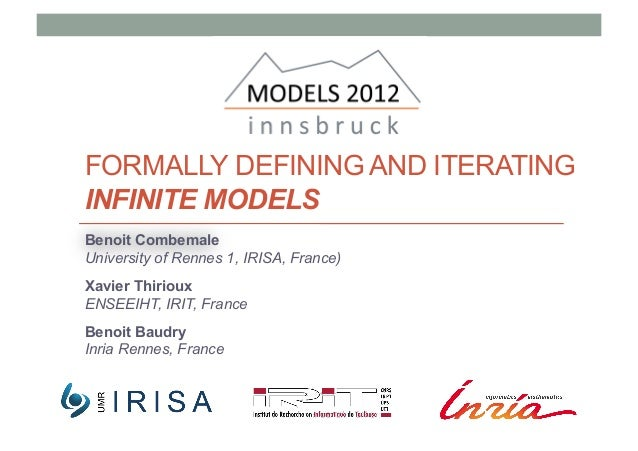 FORMALLY DEFINING AND ITERATING INFINITE MODELS Benoit Combemale University of Rennes 1, IRISA, France) Xavier Thirioux EN...