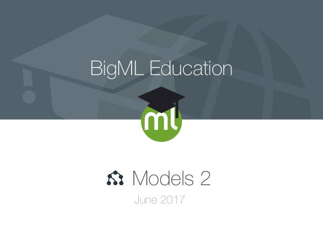 BigML Education Models 2 June 2017