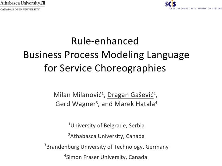 Rule-enhanced  Business Process Modeling Language for Service Choreographies  Milan Milanović 1 ,  Dragan Gašević 2 ,  Ger...