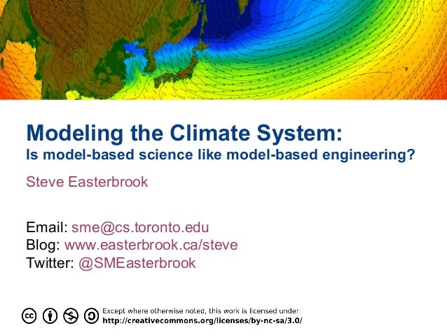 Modeling the Climate System: Is model-based science like model-based engineering? Steve Easterbrook Email: sme@cs.toronto....