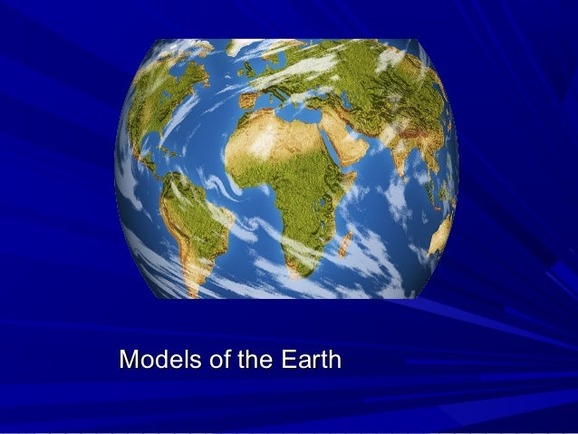 Models of the EarthModels of the Earth